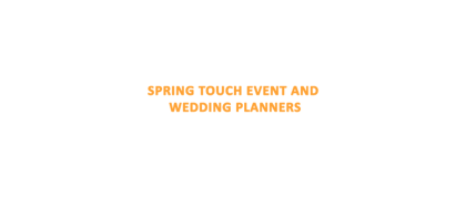 SPRING TOUCH EVENT AND WEDDING PLANNERS